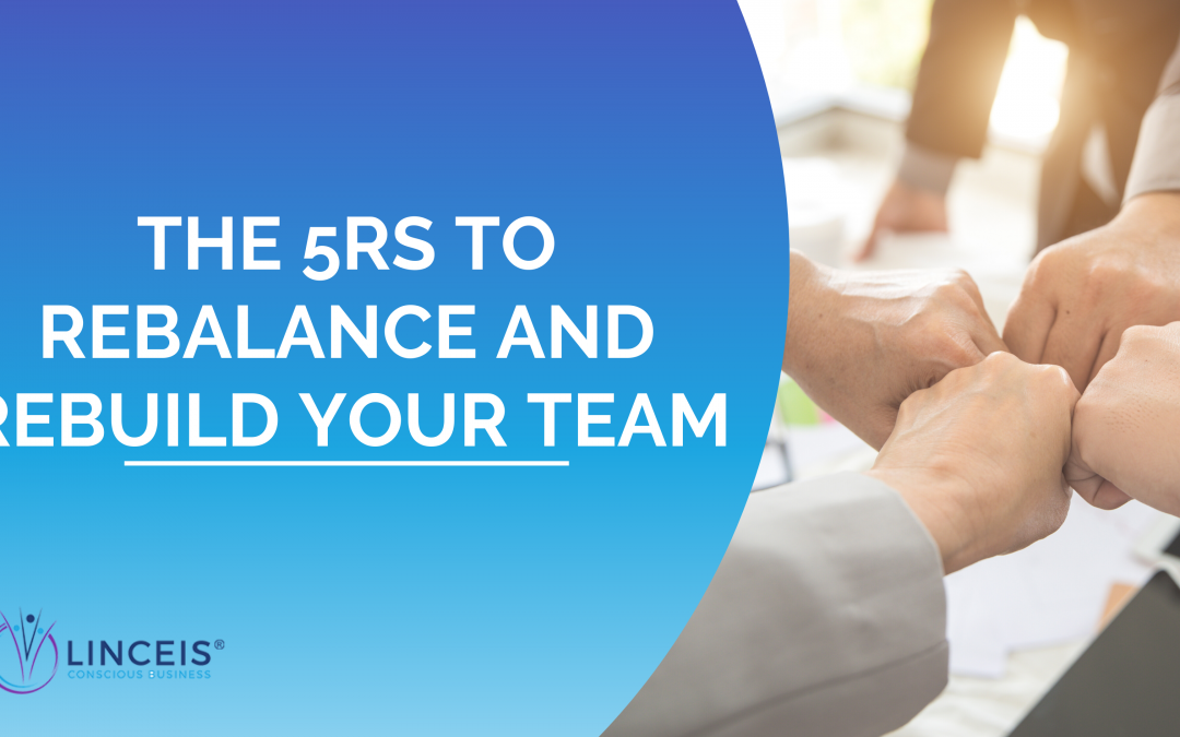 The 5Rs to Rebalance and Rebuild Your Team