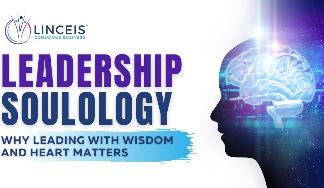 Leadership Soulology™: Why leading with wisdom and heart matters